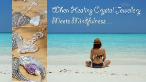 When Healing crystal jewellery meets mindfulness